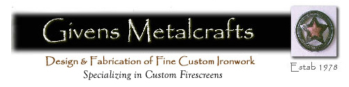 Givens Metalcrafts: Specializing in Custom Firescreens ... Design & Fabrication of Fine Custom Ironwork